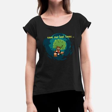Protection Save our trees protecting the environment - Women's T-Shirt with rolled up sleeves