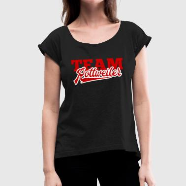 Dog Rottweiler Dog / Rottweiler: Team Rottweiler - Women's T-Shirt with rolled up sleeves