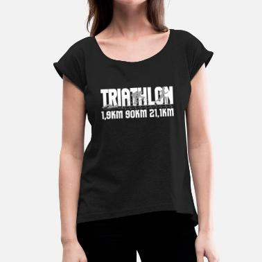 Distanz Triathlon Distanz - Frauen T-Shirt mit gerollten Ärmeln