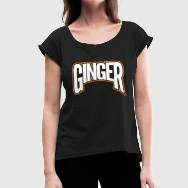 Ginger Hair Ginger! Proud Ginger! - Women's T-Shirt with rolled up sleeves