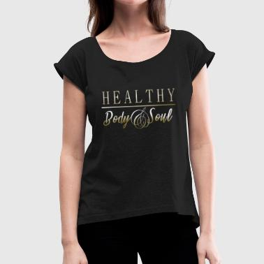 Healthy body soul - Women's T-Shirt with rolled up sleeves