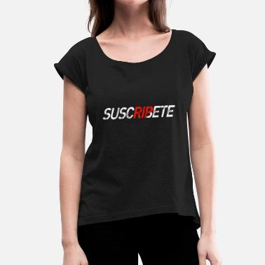 Subscribe Subscribe - Women's T-Shirt with rolled up sleeves
