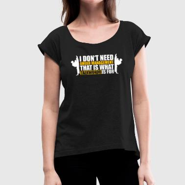 Anger Management. Taekwondo Shirt - Anger Management - Women's T-Shirt with rolled up sleeves