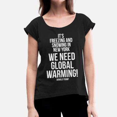 Warming Domald Trump Quote Global Warming - T-shirt med upprullade ärmar dam