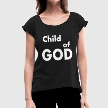 Child Of God Child of God - Women's T-Shirt with rolled up sleeves