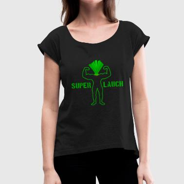 Vegan Bodybuilding Leek, superlauch, for vegan bodybuilders - Women's T-Shirt with rolled up sleeves