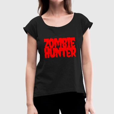 Zombie Hunter Zombie Hunter - Women's T-Shirt with rolled up sleeves