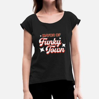 Crazy Town Mayor of Funky Town - Women's T-Shirt with rolled up sleeves