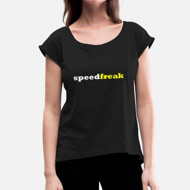 Freak Speed freak - Camiseta con manga enrollada mujer