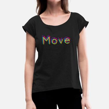 Move move - Women's T-Shirt with rolled up sleeves