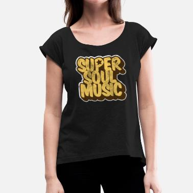 Black Music Soul Music Black Music Jazz - Women's T-Shirt with rolled up sleeves