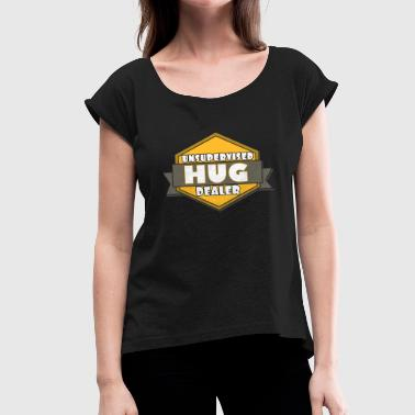 Dealer This is the best and funniest tee shirt that's perfect for you HUG DEALER - Women's T-Shirt with rolled up sleeves