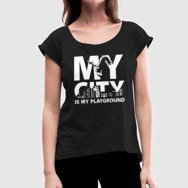 My City My city is my playground - Women's T-Shirt with rolled up sleeves