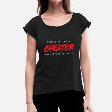 Cheater Gamer shirt- cheater - Women's T-Shirt with rolled up sleeves