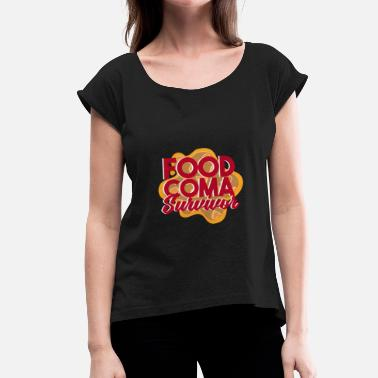 Coma Food Coma Survivor - Women's T-Shirt with rolled up sleeves