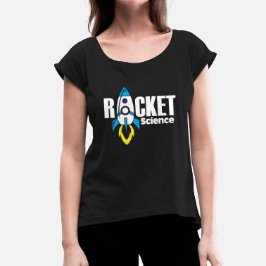 Rocket Science Science Rocket - Women's T-Shirt with rolled up sleeves