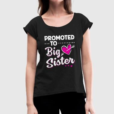 Promoted To Big Sister - Women's T-Shirt with rolled up sleeves