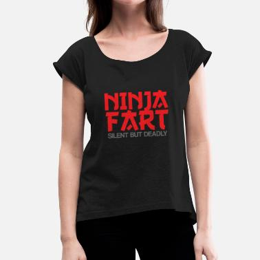 Kendo Iaido Ninja shirt - Ninja Fart Silent But Deadly - Women's T-Shirt with rolled up sleeves