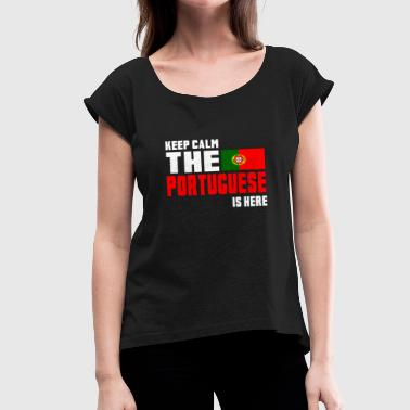 Keep Calm The Portuguese is Here Portugal - Women's T-Shirt with rolled up sleeves