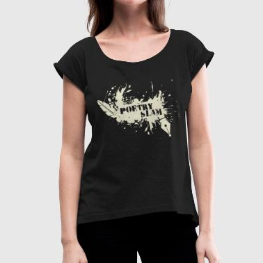 Poetry Slam Splash - Women's T-Shirt with rolled up sleeves