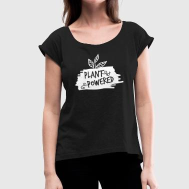 Plant Powered Plant Powered - vegan - Women's T-Shirt with rolled up sleeves