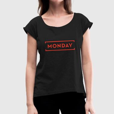 Monday Day Of The Week Manic Monday - The Week Day Collection - Women's T-Shirt with rolled up sleeves