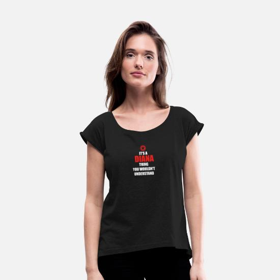 Birthday T-Shirts - Gift it sa thing birthday understand DIANA - Women's Rolled Sleeve T-Shirt black