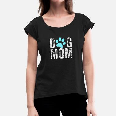 Mom Dog Mom, Dog Lady, Crazy Dog Mom - Women's T-Shirt with rolled up sleeves