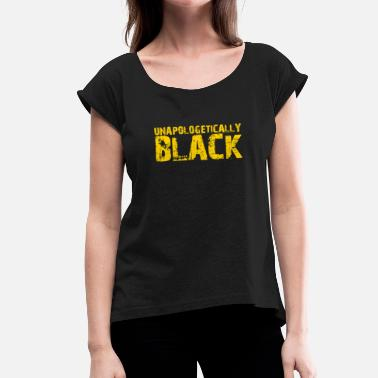 Brown Pride Unapologetically Black, Black Pride, Black and Proud - Women's T-Shirt with rolled up sleeves