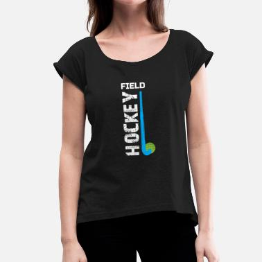 Field Hockey Girl Field Hockey Gift, Field Hockey For Girls, Field Hockey Shirt For Boys - Women's T-Shirt with rolled up sleeves