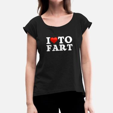 I Love To Fart I Love To Fart, Old Fart, Greatest Farter - Women's T-Shirt with rolled up sleeves