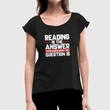 Bibilothek LESEN LESERATTE BÜCHEREI: READING IS THE ANSWER - Frauen T-Shirt mit gerollten Ärmeln