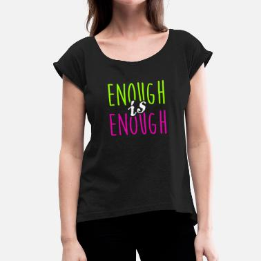 Be Enough enough is enough it is enough statement gift - Women's T-Shirt with rolled up sleeves