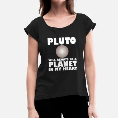 Planet Pluto pluto planet in my heart - Women's T-Shirt with rolled up sleeves