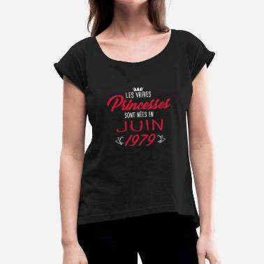 June 1979 Princesses born in June 1979 - Women's T-Shirt with rolled up sleeves