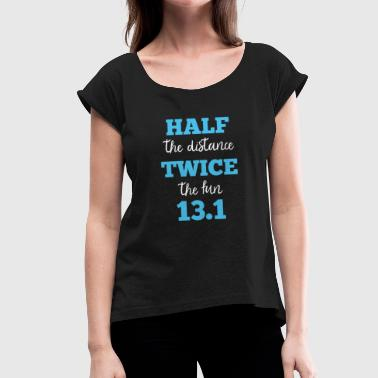 Half Marathon Half the distance twice the fun 13.1 Miles - Frauen T-Shirt mit gerollten Ärmeln