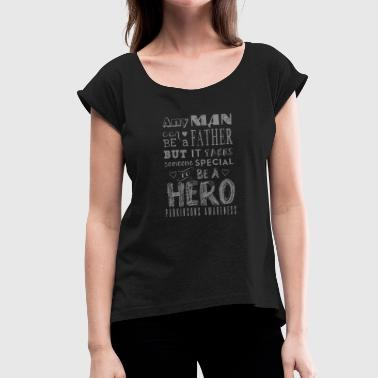 Parkinsons Parkinsons Awareness! Father is a Hero! - Women's T-Shirt with rolled up sleeves