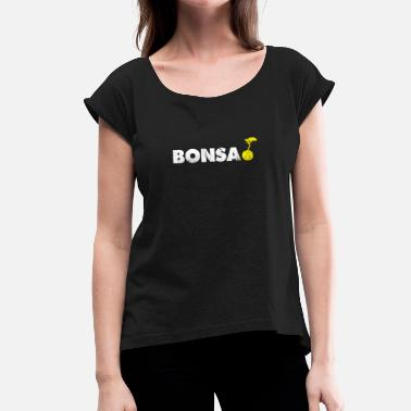 Bonsai Tree Bonsai with bonsai tree - Women's T-Shirt with rolled up sleeves