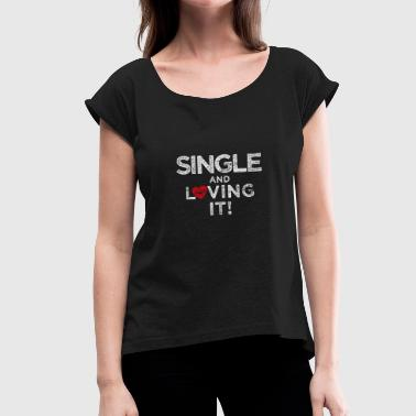 Funny Single single - Women's T-Shirt with rolled up sleeves