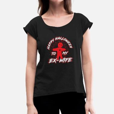 Ex Wife Happy halloween to my ex wife - Women's T-Shirt with rolled up sleeves
