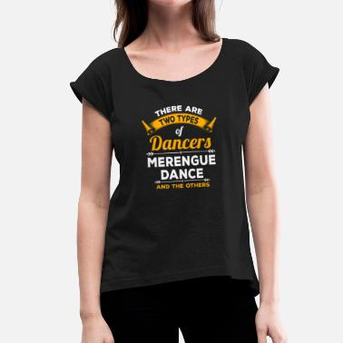 Latin Dance Merengue Dance Dancing Latin Dance Latin Movement - Women's T-Shirt with rolled up sleeves