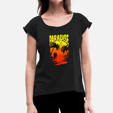 Paradise Paradise paradise - Women's T-Shirt with rolled up sleeves