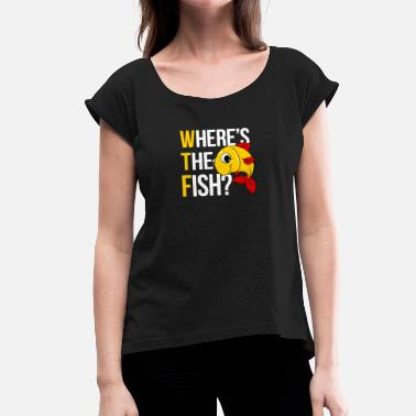 Walleye Fishing WTF Where is the Fish Where is the fish fishing - Women's T-Shirt with rolled up sleeves