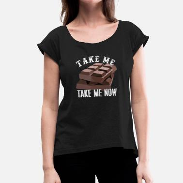 Take Me Take Me Take Me Now - Women's T-Shirt with rolled up sleeves