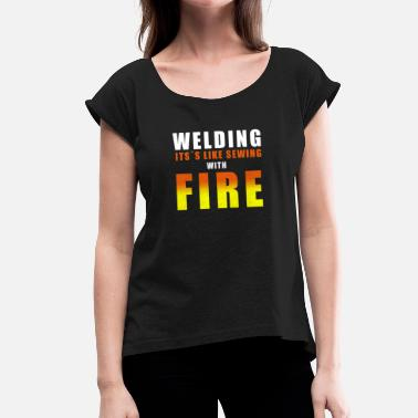 Weld Welder Welder | Welding | Soldering | welding machine - Women's T-Shirt with rolled up sleeves