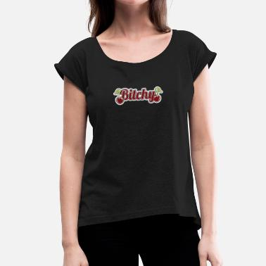 Bitchy Quotes Bitchy - Mean Bitchy Ugly - Women's T-Shirt with rolled up sleeves