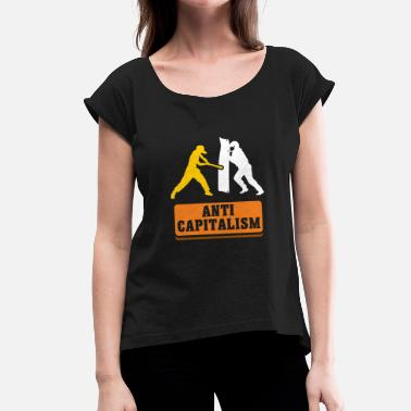 Anti-capitalism Anti Capitalism - Against Capitalism Say - Women's T-Shirt with rolled up sleeves