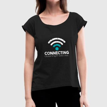 Ip-adresse Connecting Obtaining IP Adress Wlan Wifi Spruch - Frauen T-Shirt mit gerollten Ärmeln