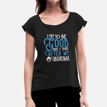 I Love My Grandma I will take my grandma grandma's grandmother gift - Women's T-Shirt with rolled up sleeves