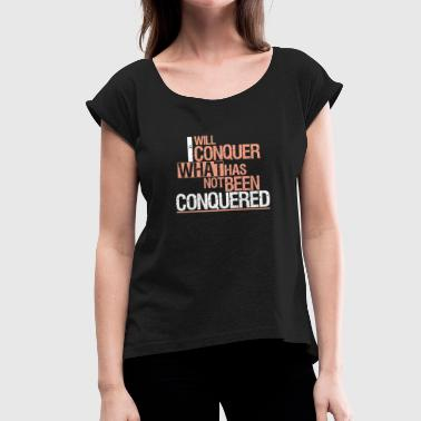 Conquer I will conquer! - Women's T-Shirt with rolled up sleeves
